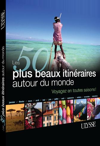 Les 50 plus beaux itinéraires autour du monde des éditions Ulysse