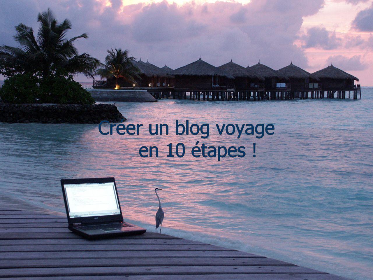 Les 10 étapes pour la création d'un blog voyage